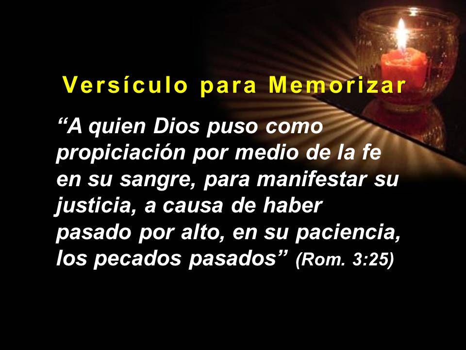 V e r s í c u l o p a r a M e m o r i z a r A quien Dios puso como propiciación por medio de la fe en su sangre, para manifestar su justicia, a causa
