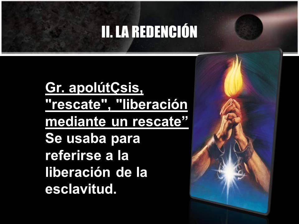 II. LA REDENCIÓN Gr. apolútÇsis,