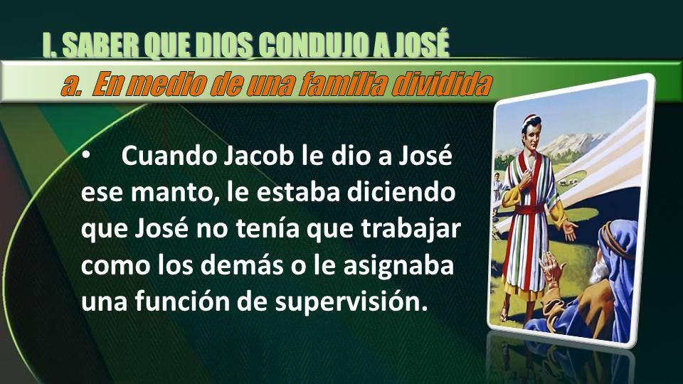 Cuando Jacob le dio a José ese manto, le estaba diciendo que José no tenía que trabajar como los demás o le asignaba una función de supervisión. I. SA