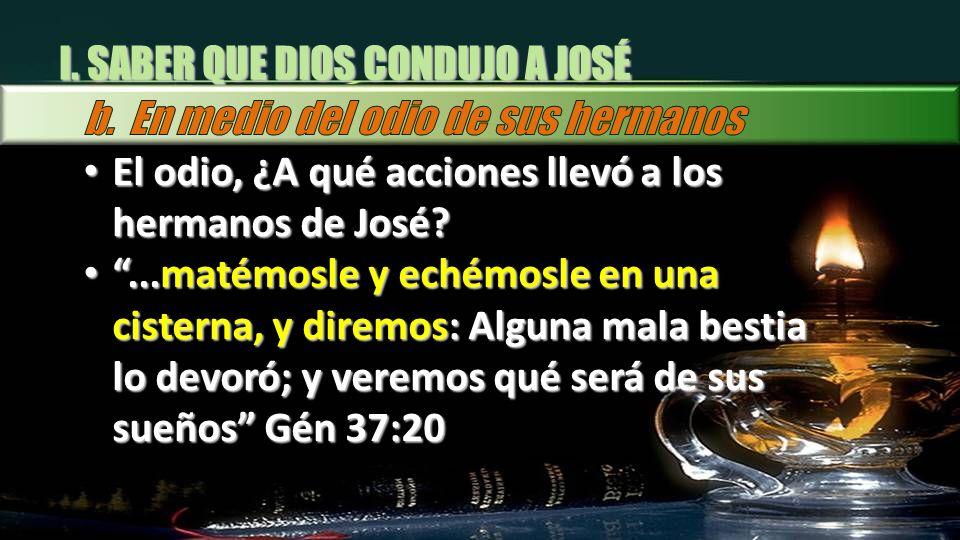 El odio, ¿A qué acciones llevó a los hermanos de José? El odio, ¿A qué acciones llevó a los hermanos de José?...matémosle y echémosle en una cisterna,