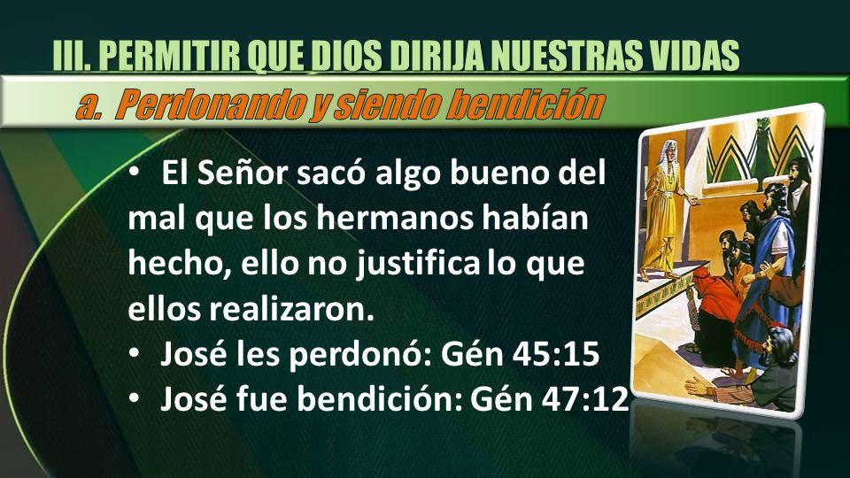 El Señor sacó algo bueno del mal que los hermanos habían hecho, ello no justifica lo que ellos realizaron. José les perdonó: Gén 45:15 José fue bendic