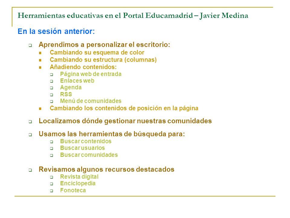 Herramientas educativas en el Portal Educamadrid – Javier Medina En la sesión anterior: Aprendimos a personalizar el escritorio: Cambiando su esquema