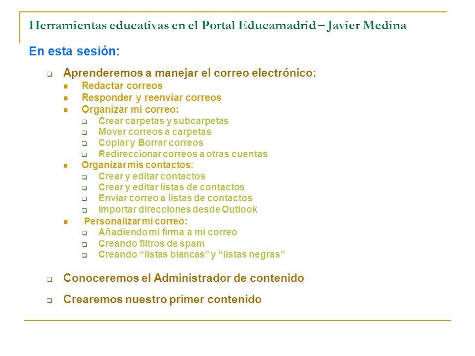 Herramientas educativas en el Portal Educamadrid – Javier Medina En esta sesión: Aprenderemos a manejar el correo electrónico: Redactar correos Respon