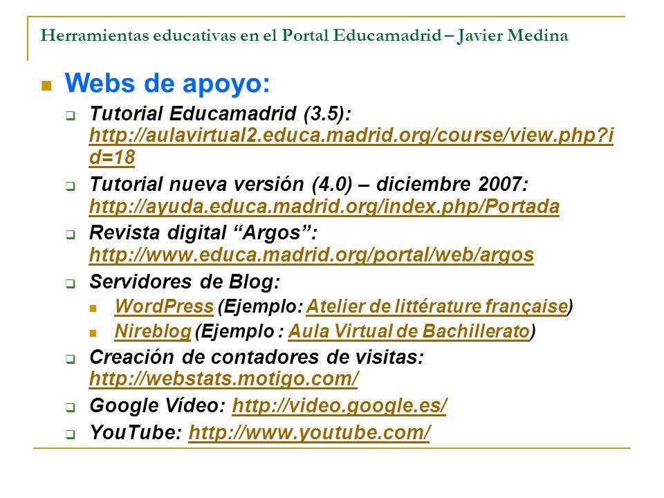 Herramientas educativas en el Portal Educamadrid – Javier Medina Webs de apoyo: Tutorial Educamadrid (3.5): http://aulavirtual2.educa.madrid.org/cours