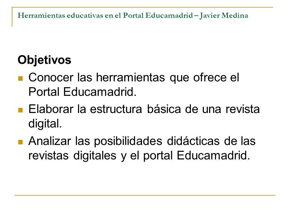 Herramientas educativas en el Portal Educamadrid – Javier Medina Objetivos Conocer las herramientas que ofrece el Portal Educamadrid. Elaborar la estr