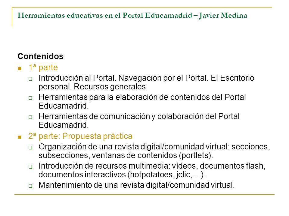 Herramientas educativas en el Portal Educamadrid – Javier Medina Contenidos 1ª parte Introducción al Portal. Navegación por el Portal. El Escritorio p