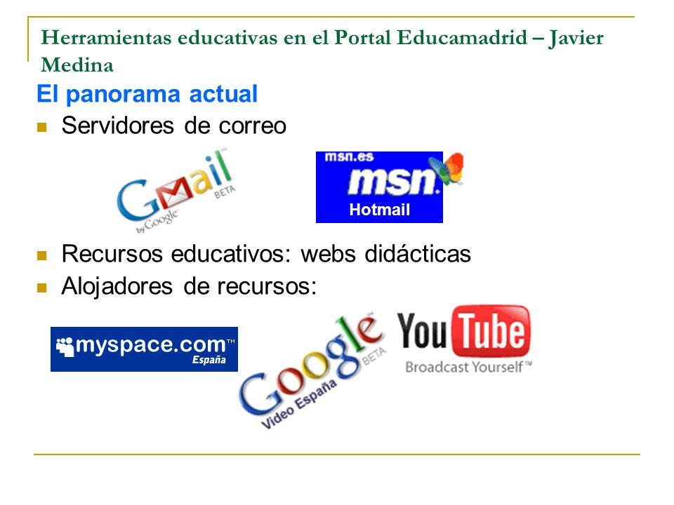 Herramientas educativas en el Portal Educamadrid – Javier Medina El panorama actual Servidores de correo Recursos educativos: webs didácticas Alojador