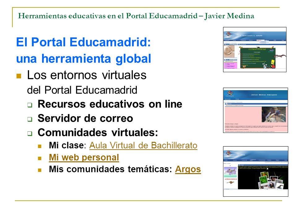 Herramientas educativas en el Portal Educamadrid – Javier Medina El Portal Educamadrid: una herramienta global Los entornos virtuales del Portal Educa