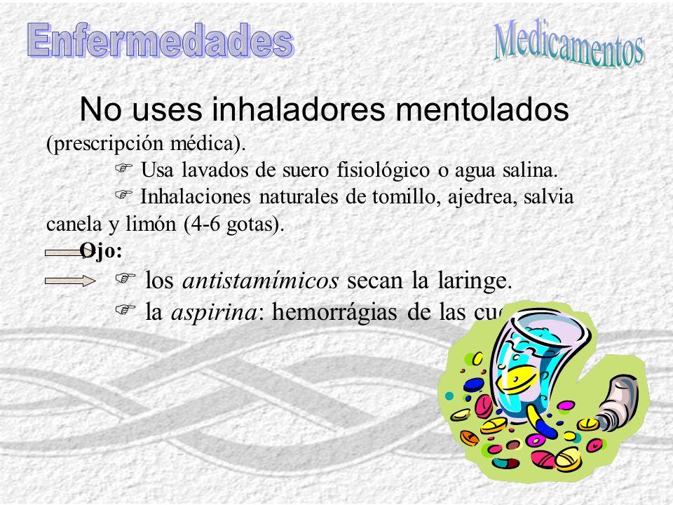 No uses inhaladores mentolados (prescripción médica). Usa lavados de suero fisiológico o agua salina. Inhalaciones naturales de tomillo, ajedrea, salv