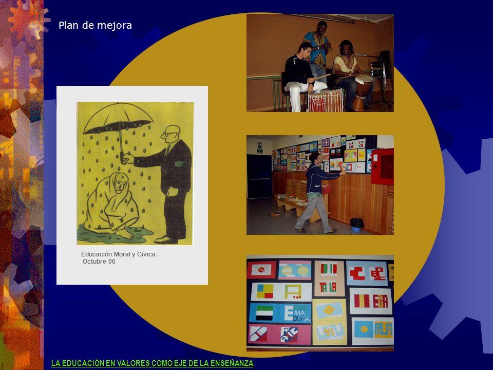 Plan de mejora Educación Moral y Cívica. Octubre 06 LA EDUCACIÓN EN VALORES COMO EJE DE LA ENSEÑANZA