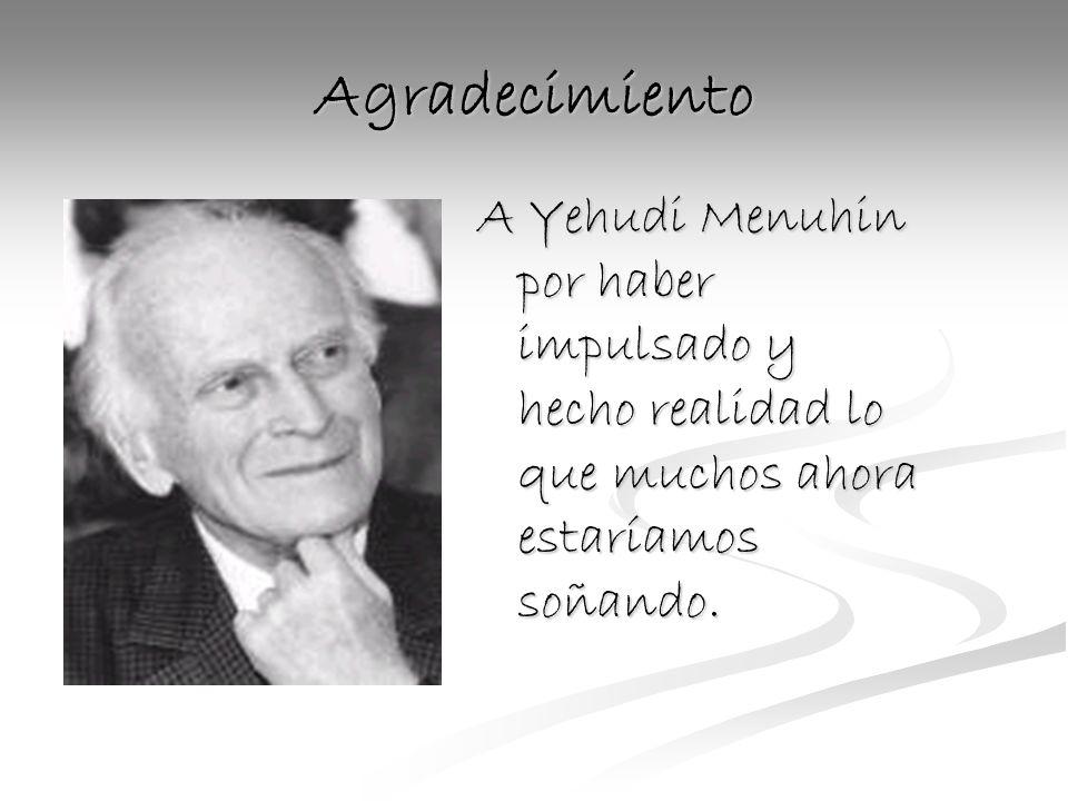 Agradecimiento A Yehudi Menuhin por haber impulsado y hecho realidad lo que muchos ahora estaríamos soñando.