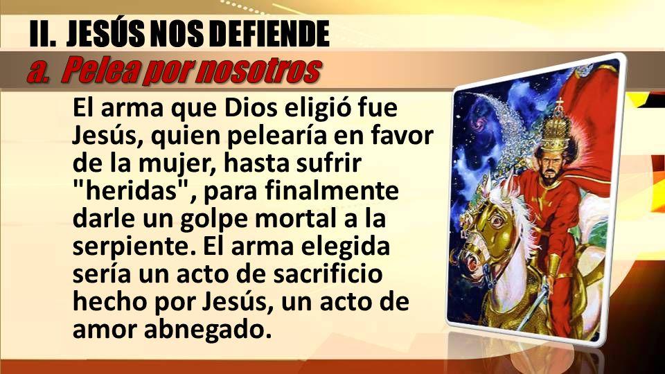 El arma que Dios eligió fue Jesús, quien pelearía en favor de la mujer, hasta sufrir