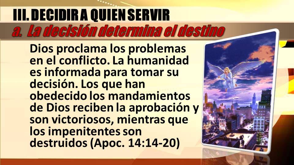 Dios proclama los problemas en el conflicto. La humanidad es informada para tomar su decisión. Los que han obedecido los mandamientos de Dios reciben