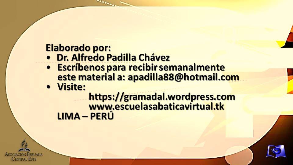 Elaborado por: Dr. Alfredo Padilla ChávezDr. Alfredo Padilla Chávez Escríbenos para recibir semanalmente este material a: apadilla88@hotmail.comEscríb