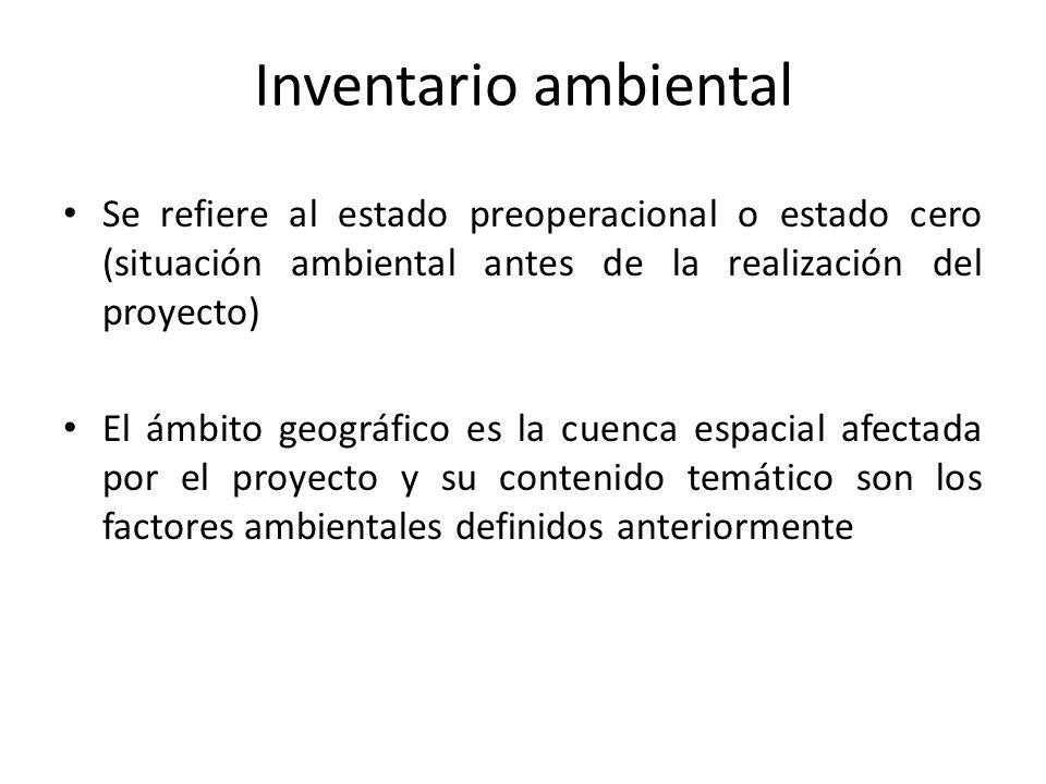 Inventario ambiental Se refiere al estado preoperacional o estado cero (situación ambiental antes de la realización del proyecto) El ámbito geográfico