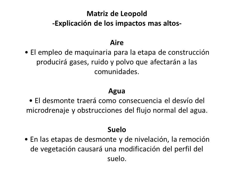 Matriz de Leopold -Explicación de los impactos mas altos- Aire El empleo de maquinaria para la etapa de construcción producirá gases, ruido y polvo qu