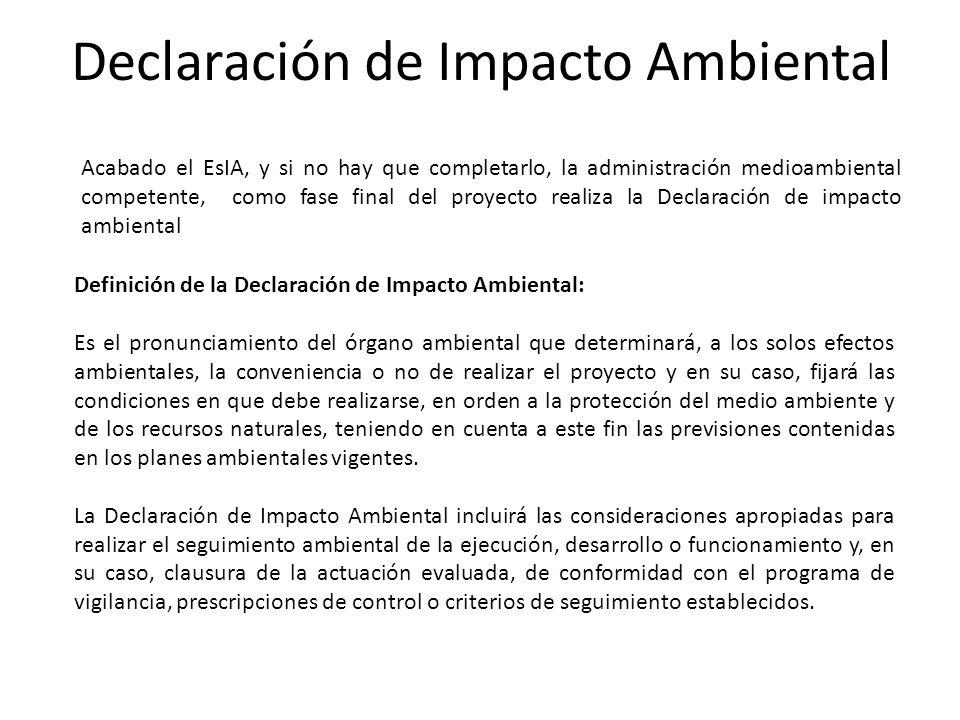 Declaración de Impacto Ambiental Definición de la Declaración de Impacto Ambiental: Es el pronunciamiento del órgano ambiental que determinará, a los