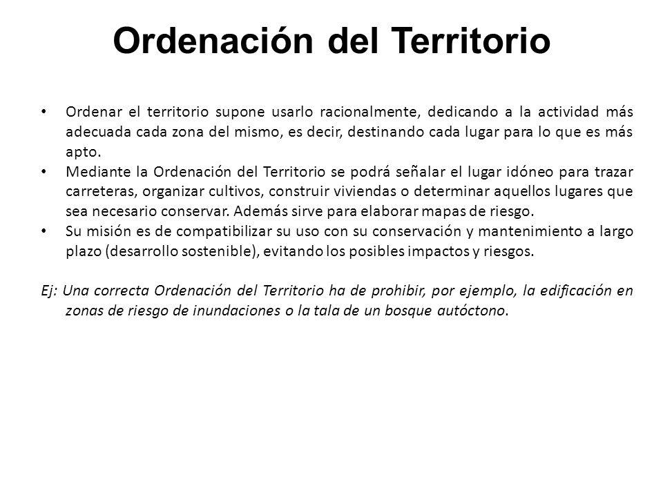 Ordenación del Territorio Ordenar el territorio supone usarlo racionalmente, dedicando a la actividad más adecuada cada zona del mismo, es decir, dest
