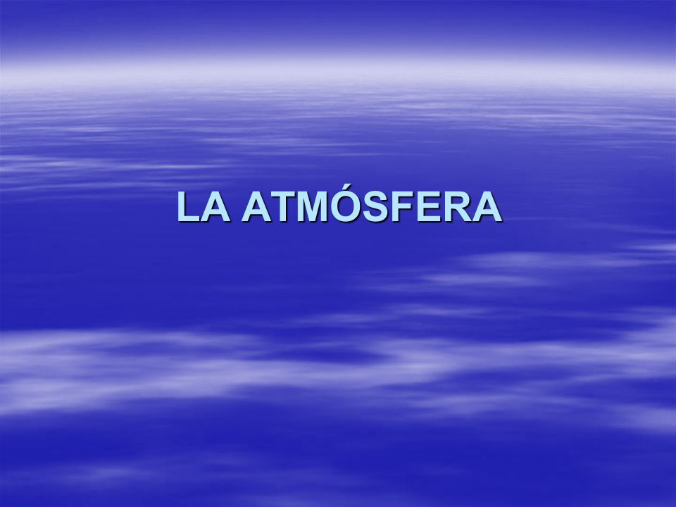 Composición y estructura de la atmósfera Capa gaseosa que envuelve al planeta.