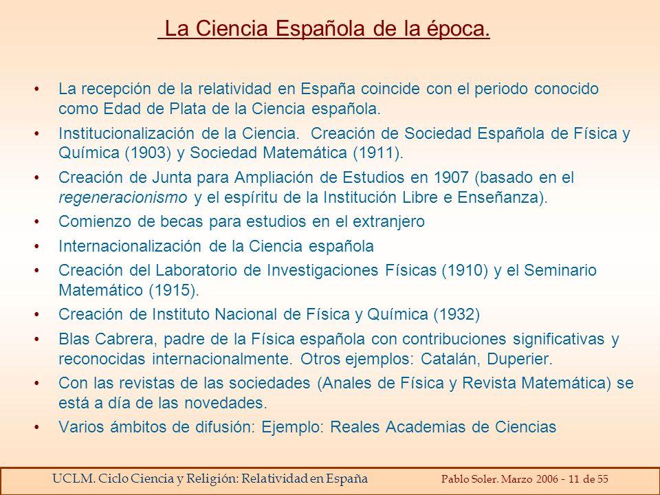 UCLM. Ciclo Ciencia y Religión: Relatividad en España Pablo Soler. Marzo 2006 - 11 de 55 La Ciencia Española de la época. La recepción de la relativid