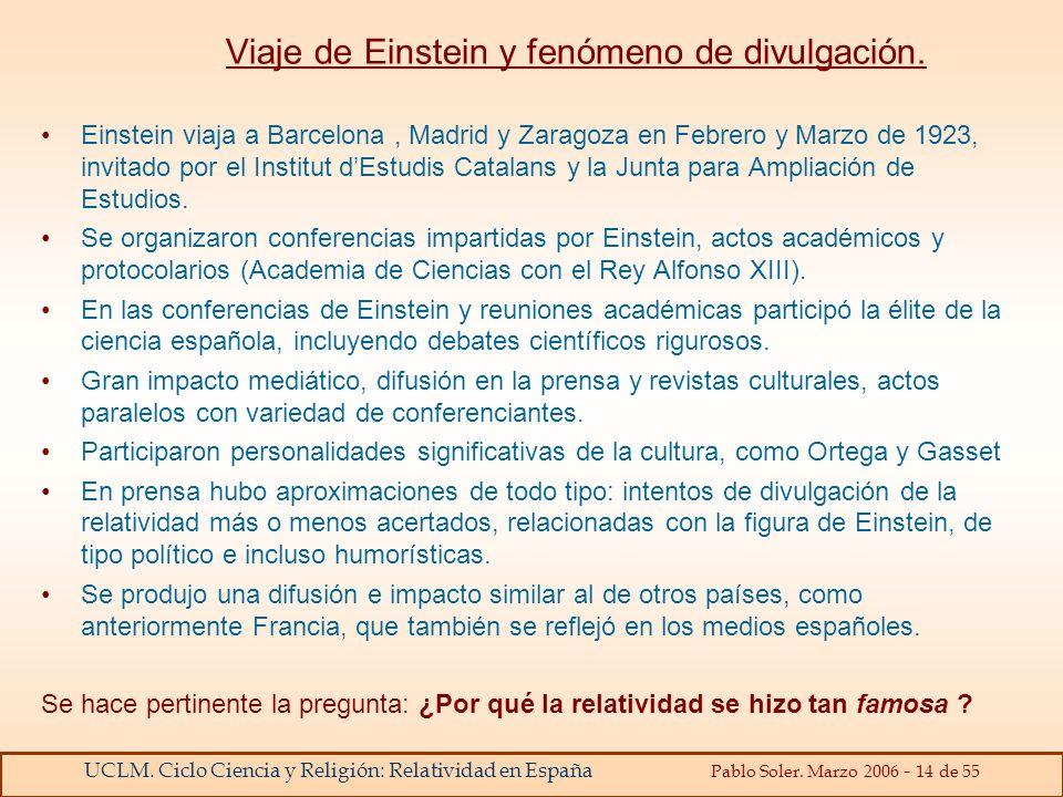 UCLM. Ciclo Ciencia y Religión: Relatividad en España Pablo Soler. Marzo 2006 - 14 de 55 Viaje de Einstein y fenómeno de divulgación. Einstein viaja a
