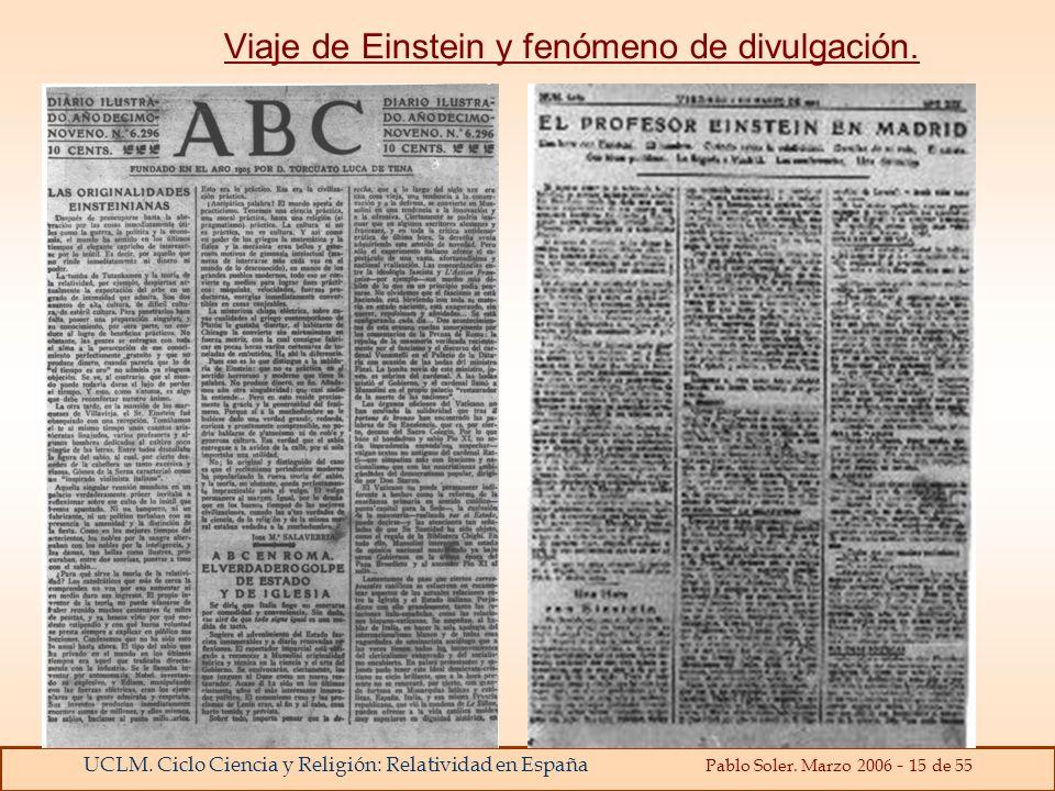 UCLM. Ciclo Ciencia y Religión: Relatividad en España Pablo Soler. Marzo 2006 - 15 de 55 Viaje de Einstein y fenómeno de divulgación.