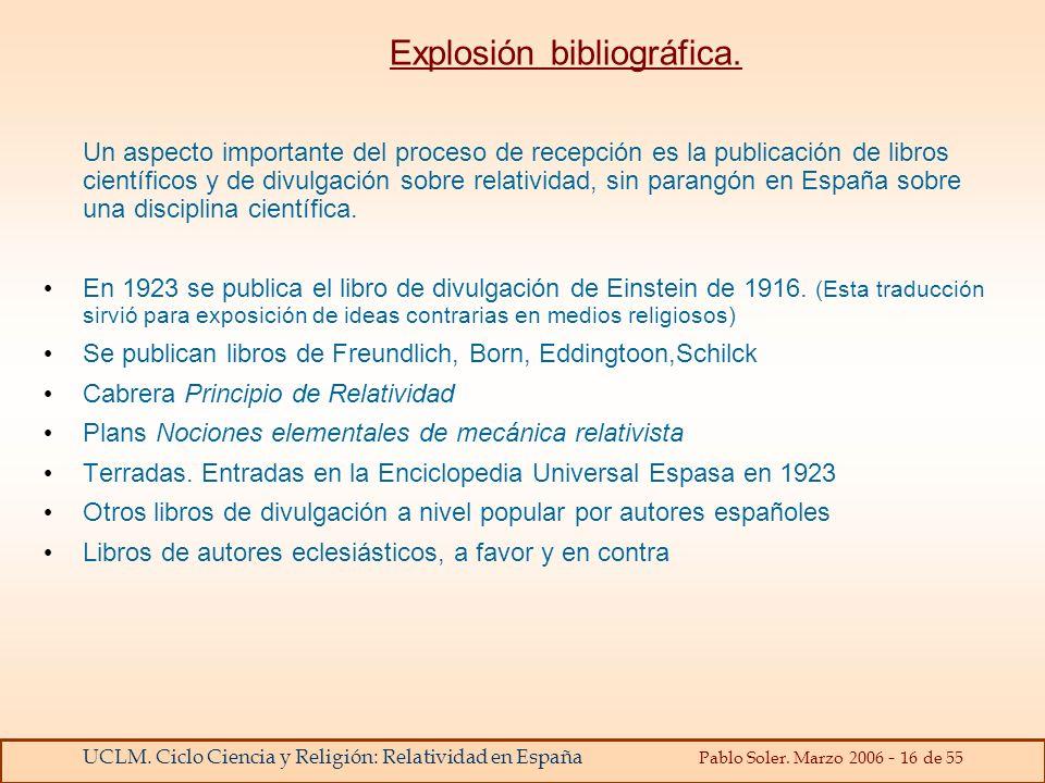 UCLM. Ciclo Ciencia y Religión: Relatividad en España Pablo Soler. Marzo 2006 - 16 de 55 Explosión bibliográfica. Un aspecto importante del proceso de