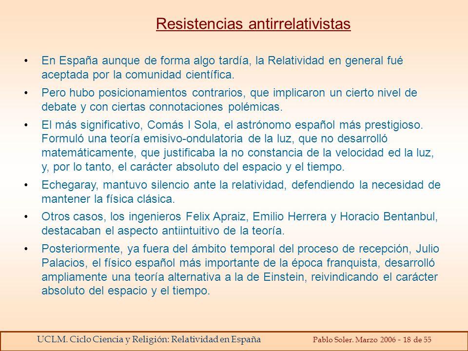 UCLM. Ciclo Ciencia y Religión: Relatividad en España Pablo Soler. Marzo 2006 - 18 de 55 Resistencias antirrelativistas En España aunque de forma algo