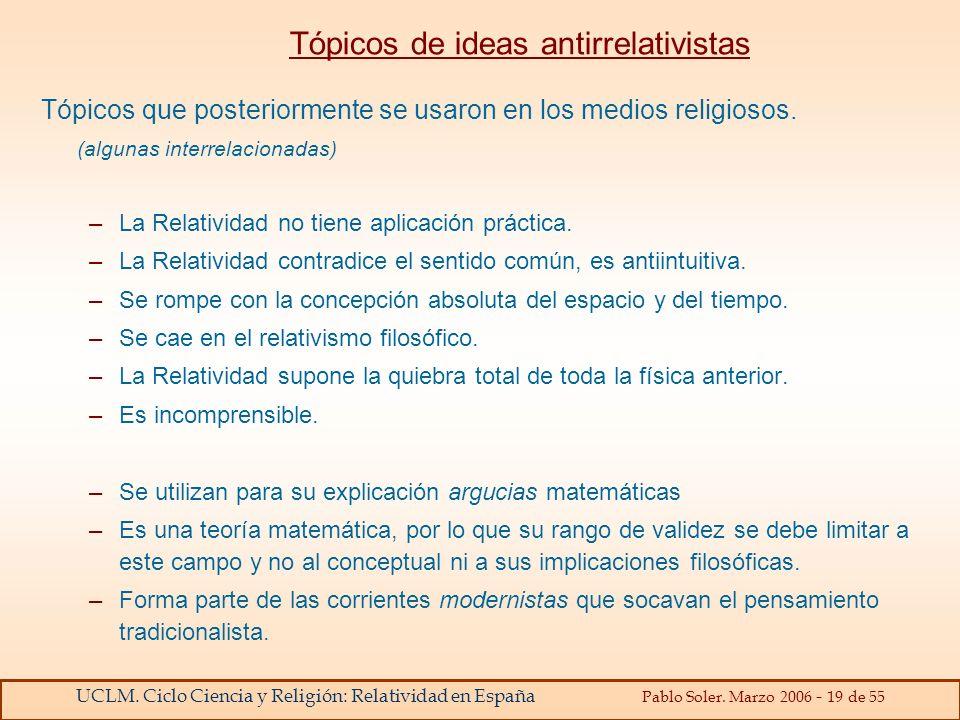 UCLM. Ciclo Ciencia y Religión: Relatividad en España Pablo Soler. Marzo 2006 - 19 de 55 Tópicos de ideas antirrelativistas Tópicos que posteriormente