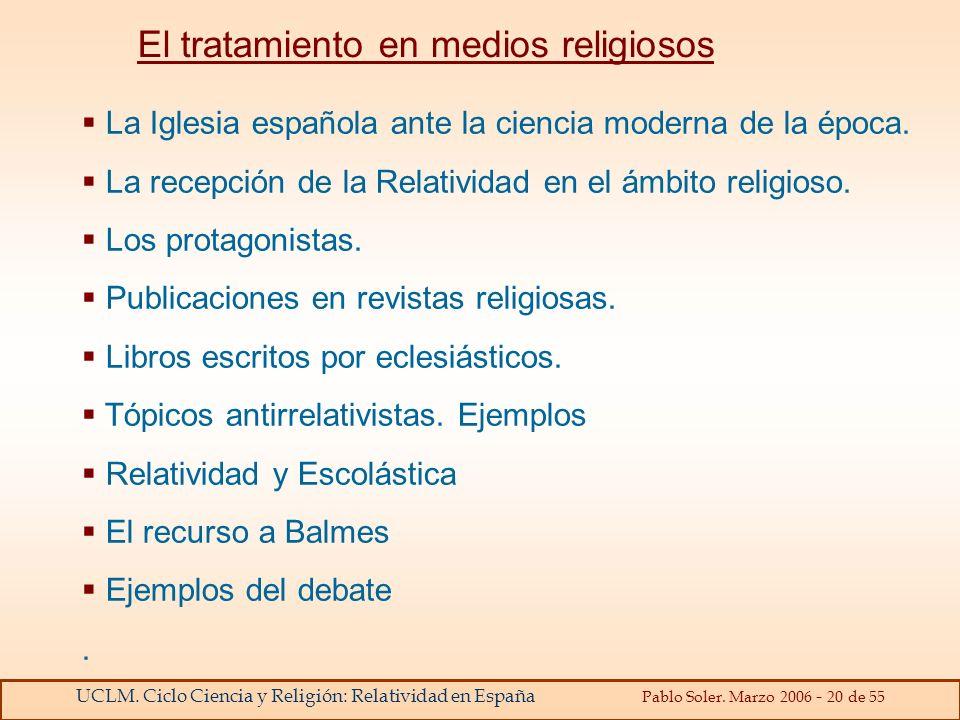 UCLM. Ciclo Ciencia y Religión: Relatividad en España Pablo Soler. Marzo 2006 - 20 de 55 La Iglesia española ante la ciencia moderna de la época. La r