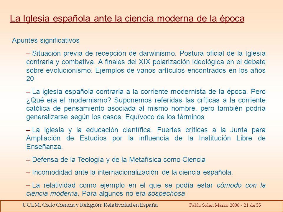 UCLM. Ciclo Ciencia y Religión: Relatividad en España Pablo Soler. Marzo 2006 - 21 de 55 La Iglesia española ante la ciencia moderna de la época Apunt
