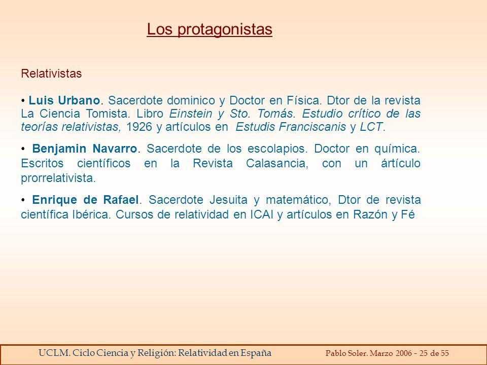 UCLM. Ciclo Ciencia y Religión: Relatividad en España Pablo Soler. Marzo 2006 - 25 de 55 Relativistas Luis Urbano. Sacerdote dominico y Doctor en Físi