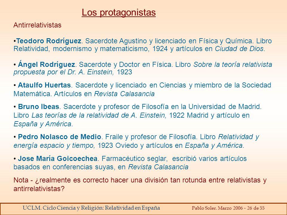 UCLM. Ciclo Ciencia y Religión: Relatividad en España Pablo Soler. Marzo 2006 - 26 de 55 Los protagonistas Antirrelativistas Teodoro Rodríguez. Sacerd