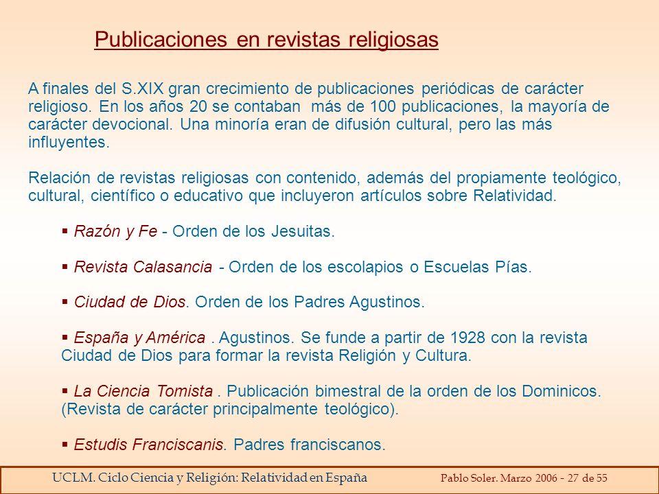 UCLM. Ciclo Ciencia y Religión: Relatividad en España Pablo Soler. Marzo 2006 - 27 de 55 Publicaciones en revistas religiosas A finales del S.XIX gran