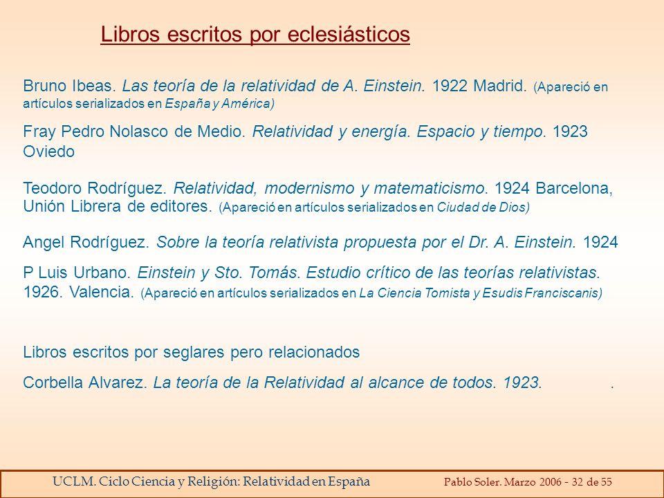 UCLM. Ciclo Ciencia y Religión: Relatividad en España Pablo Soler. Marzo 2006 - 32 de 55 Bruno Ibeas. Las teoría de la relatividad de A. Einstein. 192
