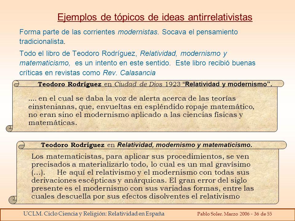 UCLM. Ciclo Ciencia y Religión: Relatividad en España Pablo Soler. Marzo 2006 - 36 de 55 Ejemplos de tópicos de ideas antirrelativistas Forma parte de