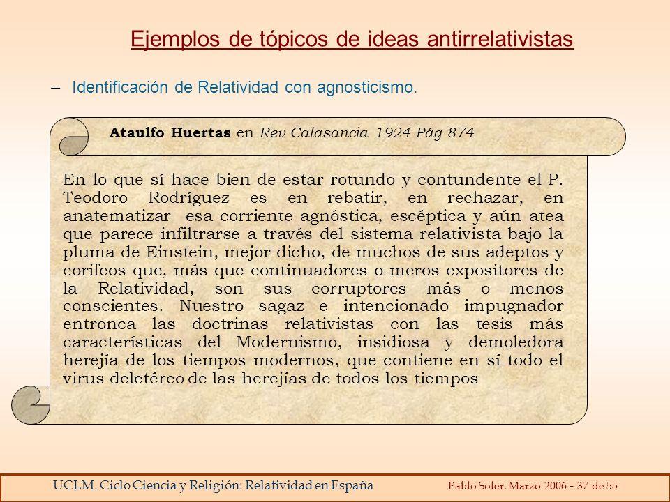 UCLM. Ciclo Ciencia y Religión: Relatividad en España Pablo Soler. Marzo 2006 - 37 de 55 Ejemplos de tópicos de ideas antirrelativistas En lo que sí h