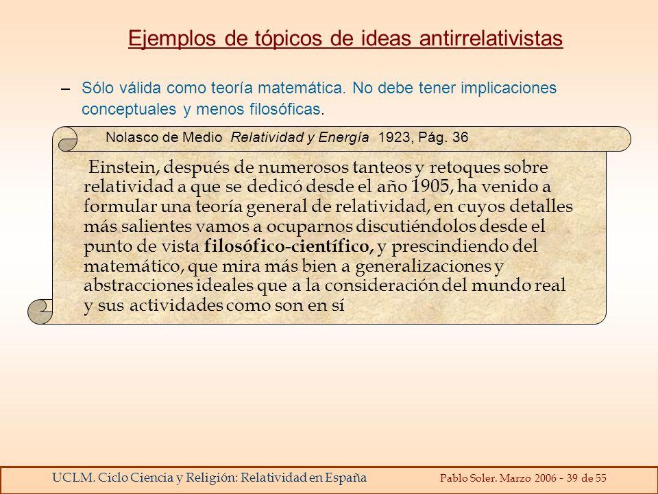UCLM. Ciclo Ciencia y Religión: Relatividad en España Pablo Soler. Marzo 2006 - 39 de 55 Ejemplos de tópicos de ideas antirrelativistas –Sólo válida c