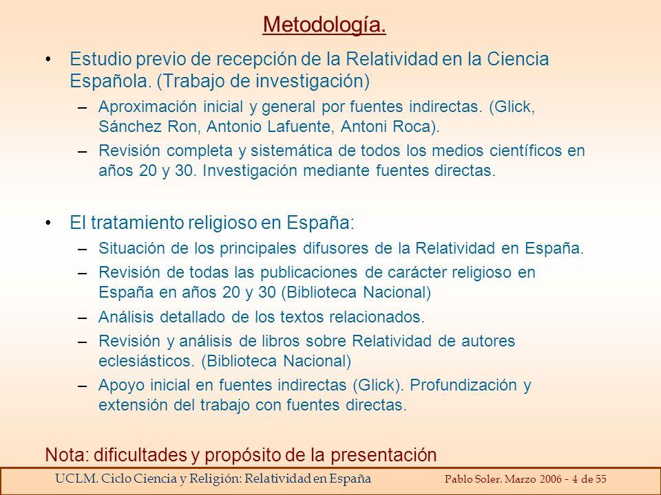 UCLM. Ciclo Ciencia y Religión: Relatividad en España Pablo Soler. Marzo 2006 - 4 de 55 Metodología. Estudio previo de recepción de la Relatividad en