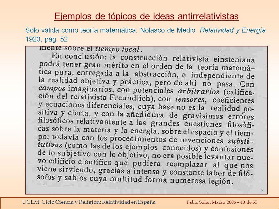 UCLM. Ciclo Ciencia y Religión: Relatividad en España Pablo Soler. Marzo 2006 - 40 de 55 Ejemplos de tópicos de ideas antirrelativistas Sólo válida co