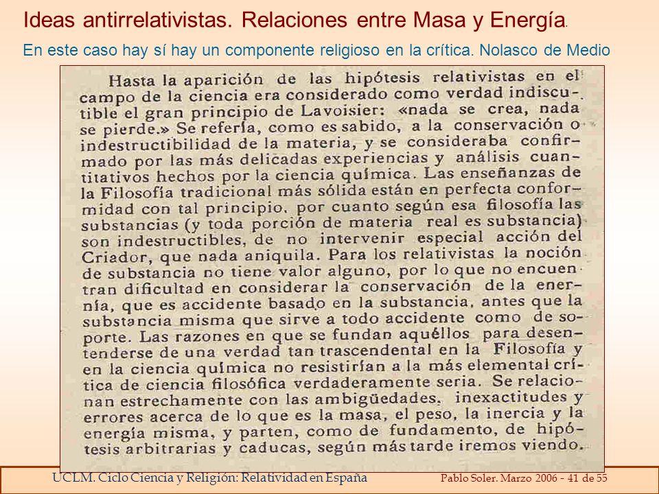 UCLM. Ciclo Ciencia y Religión: Relatividad en España Pablo Soler. Marzo 2006 - 41 de 55 Ideas antirrelativistas. Relaciones entre Masa y Energía. En