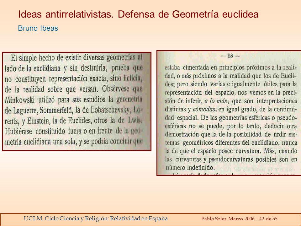 UCLM. Ciclo Ciencia y Religión: Relatividad en España Pablo Soler. Marzo 2006 - 42 de 55 Ideas antirrelativistas. Defensa de Geometría euclidea Bruno