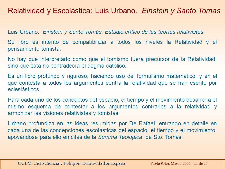 UCLM. Ciclo Ciencia y Religión: Relatividad en España Pablo Soler. Marzo 2006 - 44 de 55 Luis Urbano. Einstein y Santo Tomás. Estudio crítico de las t