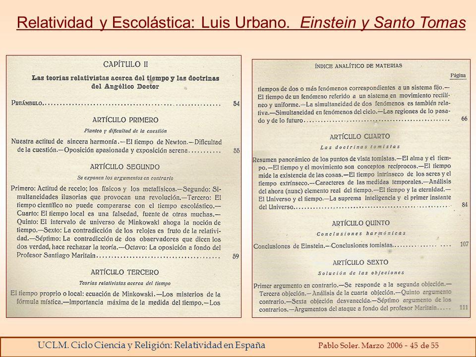 UCLM. Ciclo Ciencia y Religión: Relatividad en España Pablo Soler. Marzo 2006 - 45 de 55 Relatividad y Escolástica: Luis Urbano. Einstein y Santo Toma