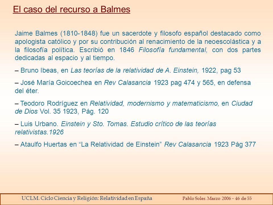 UCLM. Ciclo Ciencia y Religión: Relatividad en España Pablo Soler. Marzo 2006 - 46 de 55 Jaime Balmes (1810-1848) fue un sacerdote y filosofo español