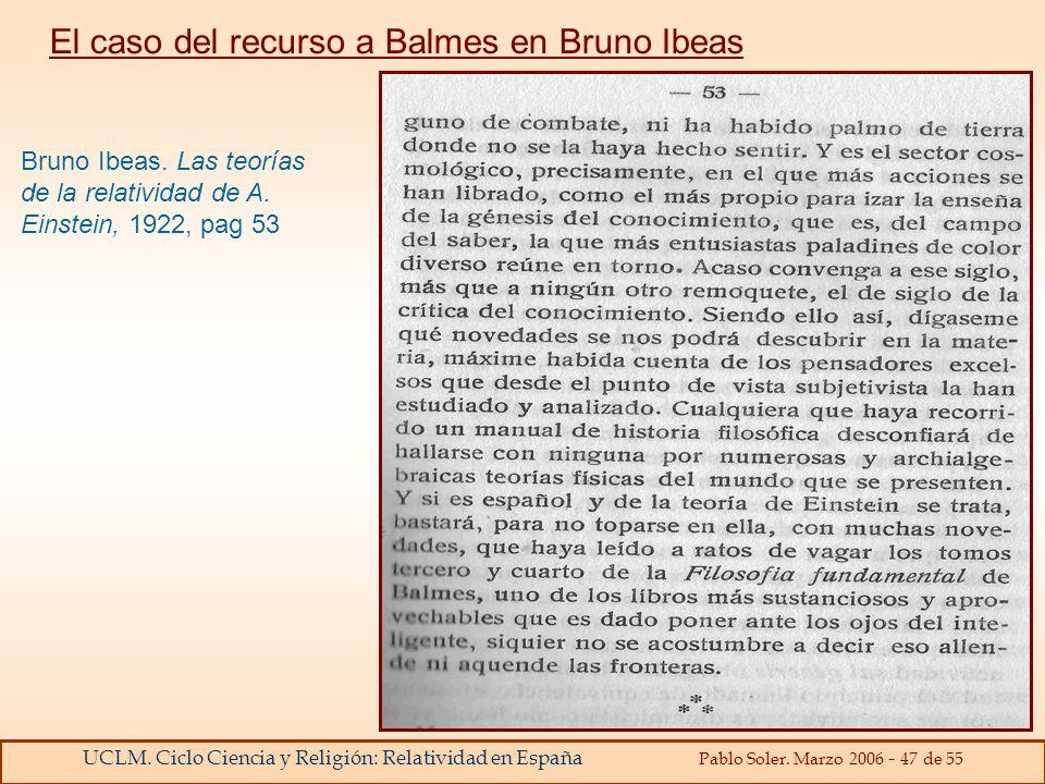 UCLM. Ciclo Ciencia y Religión: Relatividad en España Pablo Soler. Marzo 2006 - 47 de 55 El caso del recurso a Balmes en Bruno Ibeas Bruno Ibeas. Las