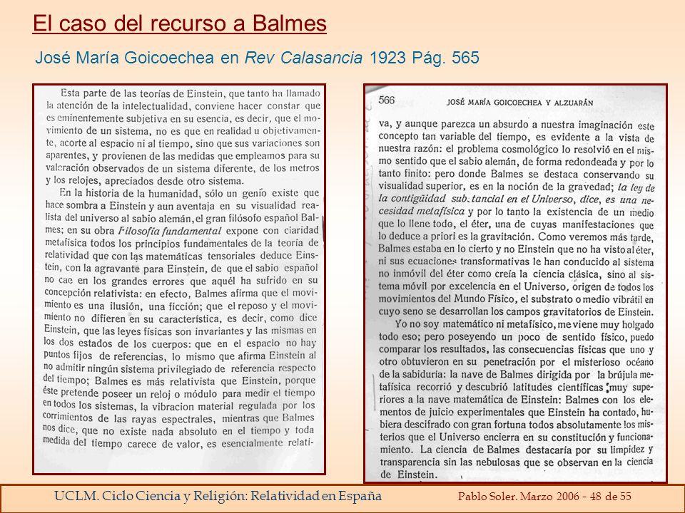 UCLM. Ciclo Ciencia y Religión: Relatividad en España Pablo Soler. Marzo 2006 - 48 de 55 José María Goicoechea en Rev Calasancia 1923 Pág. 565 El caso