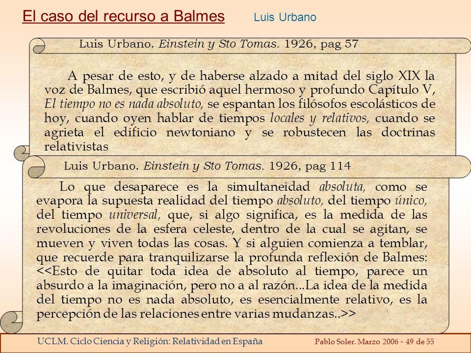 UCLM. Ciclo Ciencia y Religión: Relatividad en España Pablo Soler. Marzo 2006 - 49 de 55 A pesar de esto, y de haberse alzado a mitad del siglo XIX la