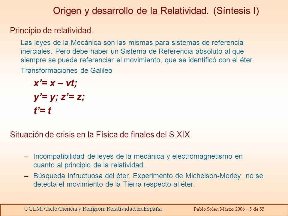 UCLM. Ciclo Ciencia y Religión: Relatividad en España Pablo Soler. Marzo 2006 - 5 de 55 Origen y desarrollo de la Relatividad. (Síntesis I) Principio