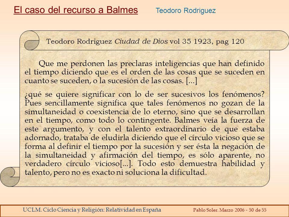 UCLM. Ciclo Ciencia y Religión: Relatividad en España Pablo Soler. Marzo 2006 - 50 de 55 Que me perdonen las preclaras inteligencias que han definido